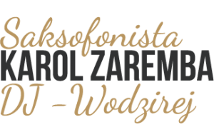 Karol Zaremba - DJ - Wodzirej - Saksofonista